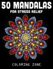50 Mandalas For Stress Relief: (Vol.1) (Mandala Coloring Book #1) Cover Image
