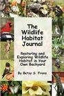 The Wildlife Habitat Journal - Restoring and Exploring Wildlife Habitat in Your Own Backyard Cover Image