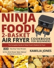 Ninja Foodi 2-Basket Air Fryer Cookbook for Beginners: The Complete Guide of Ninja Foodi 2-Basket Air Fryer- 800-Day Easy Tasty Recipes- Air Fry, Broi Cover Image