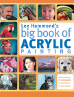 Lee Hammond's Big Book of Acrylic Painting: Fast, Easy Techniques for Painting Your Favorite Subjects Cover Image