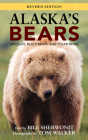 Alaska's Bears: Grizzlies, Black Bears, and Polar Bears, Revised Edition Cover Image