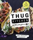 Thug Kitchen: The Official Cookbook: Eat Like You Give a F*ck (Thug Kitchen Cookbooks) Cover Image