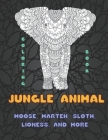 Jungle Animal - Coloring Book - Moose, Marten, Sloth, Lioness, and more Cover Image