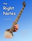 The Right Notes: A Simple Method to Learn All of the Right Notes on a 5-String Banjo Cover Image