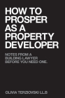 How to Prosper as a Property Developer: Notes from a Building Lawyer before You need One Cover Image