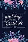 Good Days Start With Gratitude: Best Guide To Cultivate An Attitude Of Gratitude: Rebirth for Life (Gratitude Journal #1) Cover Image