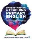 Understanding and Teaching Primary English: Theory Into Practice Cover Image