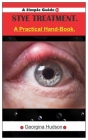 A Simple Guide To STYE TREATMENT.: A Practical Hand-Book Cover Image