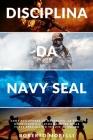 Disciplina da Navy Seal: Come sviluppare la mentalità, la forza di volontà e l'autodisciplina delle forze speciali più temute al mondo Cover Image