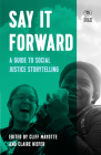 Say It Forward: A Guide to Social Justice Storytelling (Voice of Witness) Cover Image