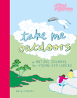 Take Me Outdoors: A Nature Journal for Young Explorers Cover Image