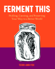 Ferment Yourself: Pickling, Canning, and Preserving Your Way to a Better World Cover Image