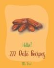 Hello! 222 Date Recipes: Best Date Cookbook Ever For Beginners [Walnut Cookbook, Energy Bar Cookbook, Chocolate Truffle Cookbook, Granola Bar C Cover Image