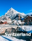 Switzerland: Coffee Table Photography Travel Picture Book Album Of A Swiss Country And Zurich City In Central Europe Large Size Pho Cover Image