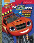 The Big Book of Blaze and the Monster Machines (Blaze and the Monster Machines) Cover Image