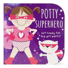 Potty Superhero: Get Ready for Big Girl Pants! Cover Image