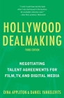 Hollywood Dealmaking: Negotiating Talent Agreements for Film, TV, and Digital Media (Third Edition) Cover Image
