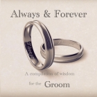 Always and Forever - A compilation of wisdom for the Groom Cover Image