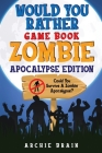 Would You Rather - Zombie Apocalypse Edition: Could You Survive A Zombie Apocalypse? Hypothetical Questions, Silly Scenarios & Funny Choices Survival Cover Image