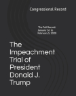 The Impeachment Trial of President Donald J. Trump: January 16 to February 5, 2020 Cover Image