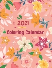 2021 Coloring Calendar: Monthly 2021 Calendar with Beautiful Hand Illustrated Floral Bouquets, Calendar Dates, Additional Spaces to Record Imp Cover Image