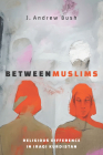 Between Muslims: Religious Difference in Iraqi Kurdistan (Stanford Studies in Middle Eastern and Islamic Societies and) Cover Image