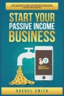 Start Your Passive Income Business: Build Your Financial Wealth and Make Money Online through Retail Arbitrage, E-Commerce, Affiliate Marketing, Drops Cover Image