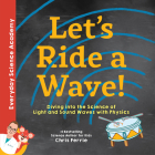 Let's Ride a Wave!: Diving Into the Science of Light and Sound Waves with Physics Cover Image