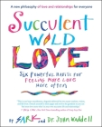 Succulent Wild Love: Six Powerful Habits for Feeling More Love More Often Cover Image