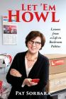 Let 'em Howl: Lessons from a Life in Backroom Politics Cover Image