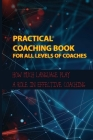 Practical Coaching Book For All Levels Of Coaches: How Much Language Play A Role In Effective Coaching: Coaching Resource Cover Image