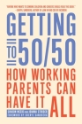 Getting to 50/50: How Working Parents Can Have It All Cover Image