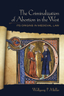 Criminalization of Abortion in the West: Its Origins in Medieval Law Cover Image