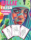 Billie Eilish Coloring Book: Ideal Billie Eilish Coloring Book for fans of all ages -- High Quality Illustrations for Stress Relief And Relaxation Cover Image