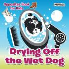 Drying Off the Wet Dog Opposites Book for Kids Cover Image