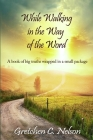 While Walking in the Way of the Word: A book of big truths wrapped in a small package Cover Image