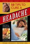 50 Tips to Cure a Headache: Natural Ways to Activate the Body's Own Healing Process Cover Image