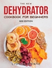 The New Dehydrator Cookbook for Beginners: 2021 Edition Cover Image