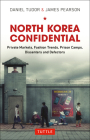 North Korea Confidential: Private Markets, Fashion Trends, Prison Camps, Dissenters and Defectors Cover Image