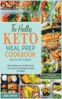 The Healthy Keto Meal Prep Cookbook with Pictures: Bend the Rules to Lose Weight Tasting Tens of Easy-to-Prep Ketogenic Recipes On a Budget Cover Image