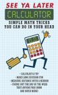 See Ya Later Calculator: Simple Math Tricks You Can Do in Your Head Cover Image