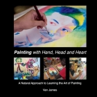 Painting with Hand, Head and Heart: A Natural Approach to Learning the Art of Painting (Art with Hand, Head and Heart #2) Cover Image