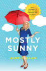 Mostly Sunny: How I Learned to Keep Smiling Through the Rainiest Days Cover Image