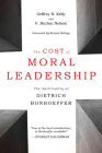 The Cost of Moral Leadership: The Spirituality of Dietrich Bonhoeffer Cover Image