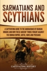 Sarmatians and Scythians: A Captivating Guide to the Barbarians of Iranian Origins and How These Ancient Tribes Fought Against the Roman Empire, Cover Image