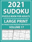 2021 Sudoku Puzzle Book For Adults Large Print: 85 Puzzles For Adults: Sudoku Book Of Brainstorming With Large Print Puzzles And Solutions For Adults Cover Image