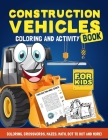 Construction Vehicles Coloring & Activity Book For Kids Cover Image
