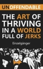 Unoffendable: The Art of Thriving in a World Full of Jerks Cover Image