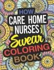 How Care Home Nurses Swear Coloring Book: A Care Home Nurse Coloring Book Cover Image