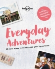 Everyday Adventures: 50 New Ways to Experience Your Hometown (Lonely Planet) Cover Image